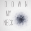 Down My Neck - (Short Horror/Thriller Series)